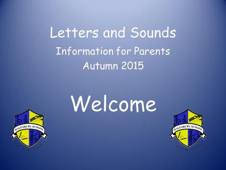 Letters and Sounds Information for Parents Autumn 2015 Welcome.