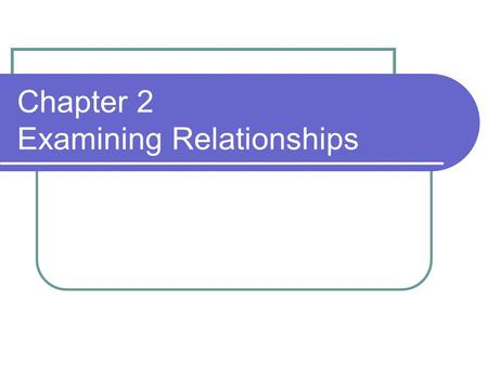 Chapter 2 Examining Relationships.  Response variable measures outcome of a study (dependent variable)  Explanatory variable explains or influences.