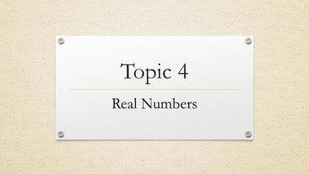 Topic 4 Real Numbers. 8.1.1 Rational Numbers To express a fraction as a decimal, divide the numerator by the denominator.