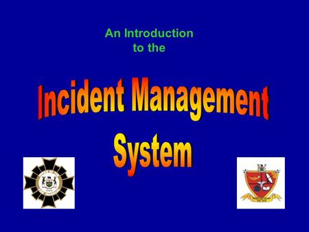 An Introduction to the. 1. Introduction to the IMS Course 2. Introduction to the IMS & the Incident Commander 3. The Command Structure 4. Risk Management.