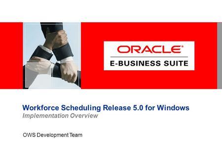 Workforce Scheduling Release 5.0 for Windows Implementation Overview OWS Development Team.