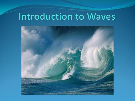 A wave is any disturbance that transmits energy through matter or space Imagine that your family has just returned from a day at the beach. You had.