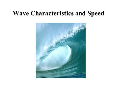 Wave Characteristics and Speed. a traveling disturbance that carries energy through matter or space matter moves horizontally or vertically just a little,