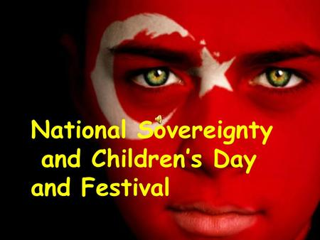 National Sovereignty and Children's <strong>Day</strong> and Festival.