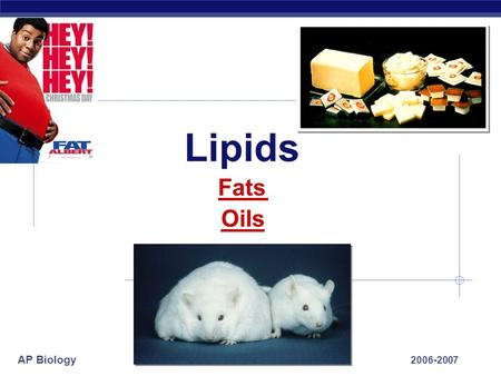 AP Biology 2006-2007 Lipids Oils Fats. AP Biology Lipids: Fats & Oils.