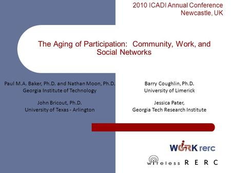 The Aging of Participation: Community, Work, and <strong>Social</strong> <strong>Networks</strong> 1 Paul M.A. Baker, Ph.D. and Nathan Moon, Ph.D. Georgia Institute of Technology Barry.