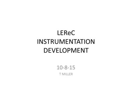 LEReC INSTRUMENTATION DEVELOPMENT 10-8-15 T MILLER.
