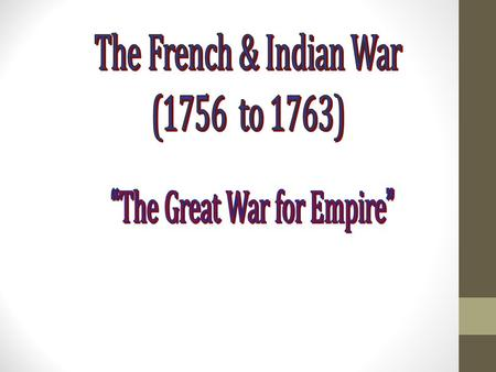 North America in 1750 BritishFrench Fort Necessity Fort Duquesne * George Washington * Delaware & Shawnee Indians The Ohio Valley 1754  The First Clash.