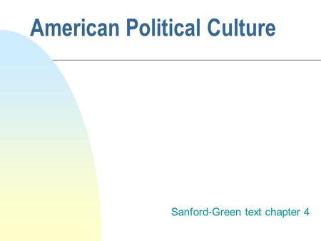 American Political Culture Sanford-Green text chapter 4.