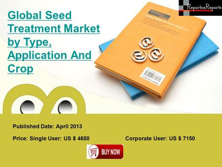 Published Date: April 2013 Global Seed Treatment Market by Type, Application And Crop Price: Single User: US $ 4650 Corporate User: US $ 7150.
