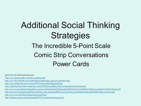 Additional Social Thinking Strategies The Incredible 5-Point Scale Comic Strip Conversations Power <strong>Cards</strong> ppts from the following resources: