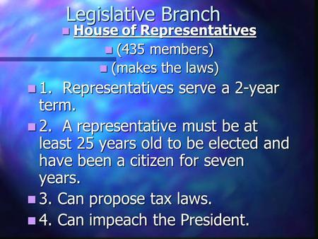Legislative Branch House of Representatives House of Representatives (435 members) (435 members) (makes the laws) (makes the laws) 1. Representatives.