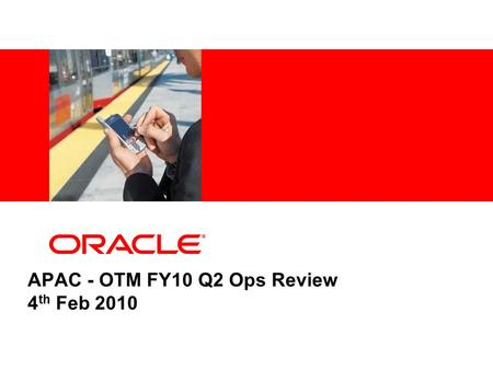 APAC - OTM FY10 Q2 Ops Review 4 th Feb 2010. CONFIDENTIAL – ORACLE HIGHLY RESTRICTED2 Agenda FY10 Q2 Highlights FY10 H2 Highlights Q3 Budget and Status.