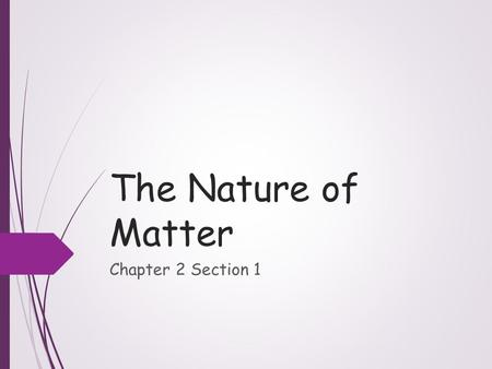 The Nature of Matter Chapter 2 Section 1. Objectives  Identify the three subatomic particles found in atoms  Explain how all of the isotopes of an element.