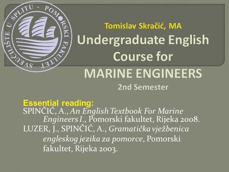 Essential reading: SPINČIĆ, A , An English Textbook For Marine
