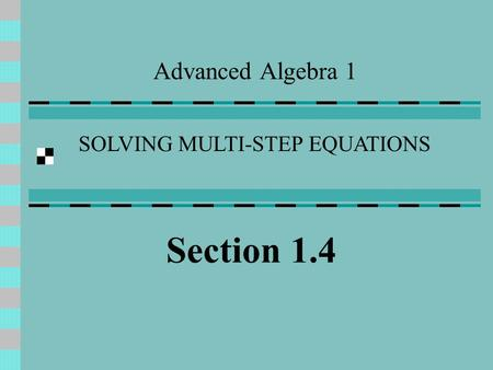 Advanced Algebra 1 SOLVING MULTI-STEP EQUATIONS Section 1.4.