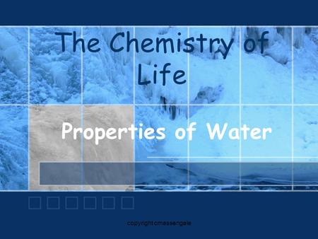 The Chemistry of Life Properties of Water copyright cmassengale.