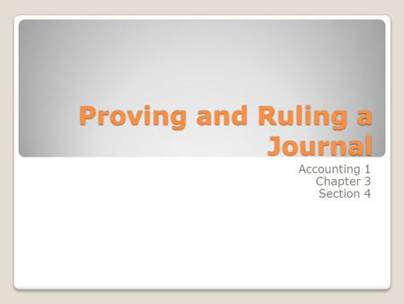 Proving and Ruling a Journal Accounting 1 Chapter 3 Section 4.