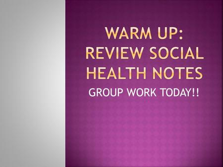 WARM UP: REVIEW SOCIAL HEALTH NOTES