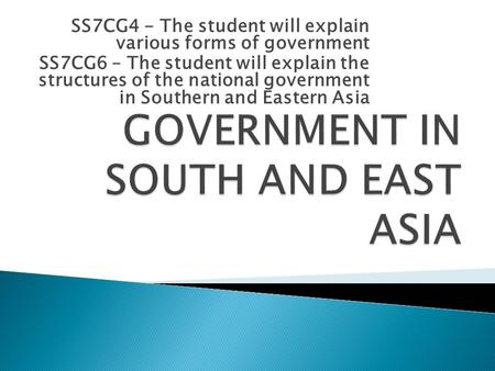 SS7CG4 - The student will explain various forms of government SS7CG6 – The student will explain the structures of the national government in Southern and.