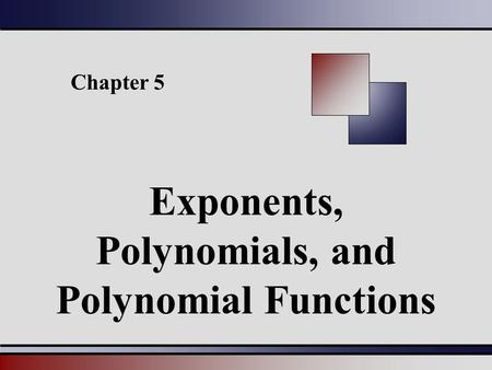 Chapter 5 Exponents, <strong>Polynomials</strong>, and <strong>Polynomial</strong> Functions.