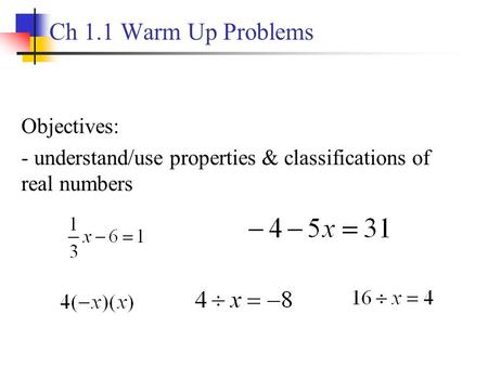 Ch 1.1 Warm Up Problems Objectives: - understand/use properties & classifications of real numbers.