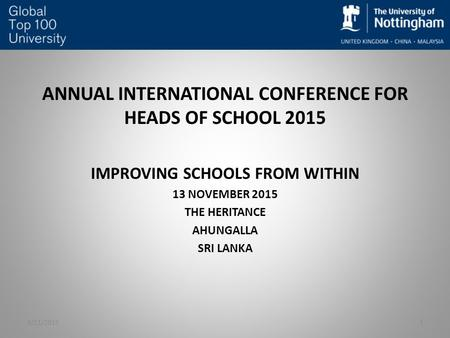 ANNUAL INTERNATIONAL CONFERENCE <strong>FOR</strong> HEADS OF SCHOOL 2015 IMPROVING SCHOOLS FROM WITHIN 13 NOVEMBER 2015 THE HERITANCE AHUNGALLA SRI LANKA 19/11/2015.