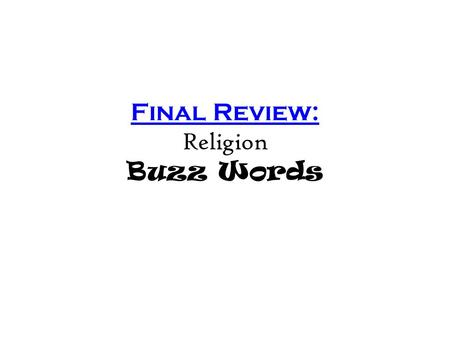 Final Review: Religion Buzz Words. Buddhism Buzz Words: nirvana, Eightfold path, moderation, Prince Siddhartha, Four Noble Truths, India, reincarnation,