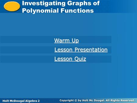 Holt McDougal Algebra 2 Investigating Graphs of <strong>Polynomial</strong> Functions Investigating Graphs of <strong>Polynomial</strong> Functions Holt Algebra 2 Warm Up Warm Up Lesson.