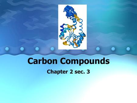 Carbon Compounds Chapter 2 sec. 3. carbon Organic compounds contain carbon.