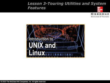 Lesson 3-Touring Utilities and System Features. Overview Employing fundamental utilities. Linux terminal sessions. Managing input and output. Using special.
