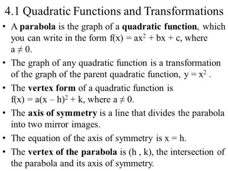 4.1 Quadratic Functions and Transformations A parabola is the graph of a quadratic function, which you can write in the form f(x) = ax 2 + bx + c, where.