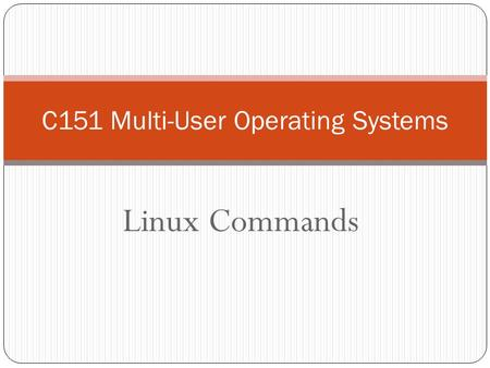 Linux Commands C151 Multi-User Operating Systems.