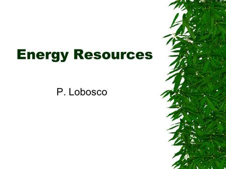 Energy Resources P. Lobosco. Fossil Fuels  Fossil fuels formed hundreds of millions of years ago from the remains of dead <strong>plants</strong> and animals. The dead.