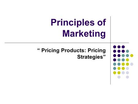"Principles of <strong>Marketing</strong> "" Pricing Products: Pricing Strategies"""