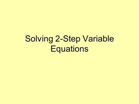 Solving 2-Step Variable Equations. Two Step Equations Essential Question How are inverse operations used to solve two step equations? Why does order matter.