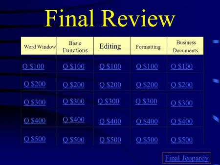 Final Review Word Window Basic Functions Editing Formatting Business Documents Q $100 Q $200 Q $300 Q $400 Q $500 Q $100 Q $200 Q $300 Q $400 Q $500 Final.