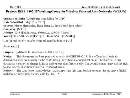 Doc: IEEE 802.15-15-0395-00-0008 Submission May 2015 Hernandez,Li,Dotlić,Miura (NICT)Slide 1 Project: IEEE P802.15 Working Group for Wireless Personal.