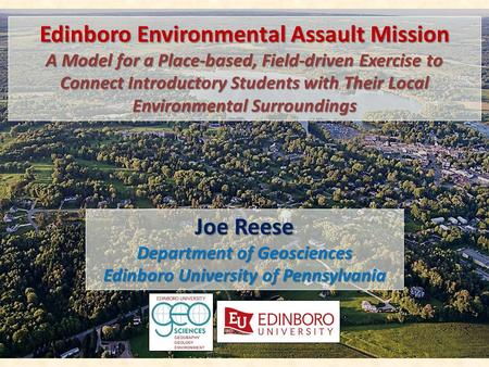 Edinboro <strong>Environmental</strong> Assault Mission A Model <strong>for</strong> a Place-based, Field-driven Exercise to Connect Introductory Students with Their Local <strong>Environmental</strong>.