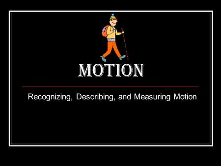 Motion Recognizing, Describing, and Measuring Motion.