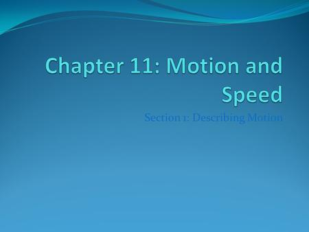 Section 1: Describing Motion. Speed Speed is how far you travel over a period of time. Speed is expressed in the formula s=d/t (speed = distance/time).
