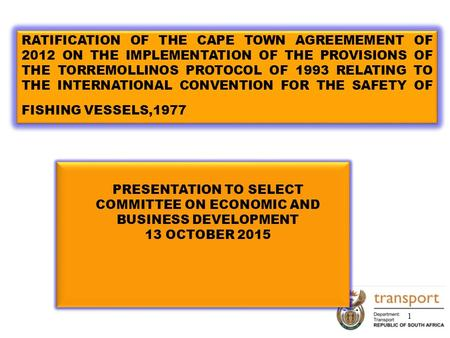 RATIFICATION OF THE CAPE TOWN AGREEMEMENT OF 2012 ON THE IMPLEMENTATION OF THE PROVISIONS OF THE TORREMOLLINOS PROTOCOL OF 1993 RELATING TO THE INTERNATIONAL.