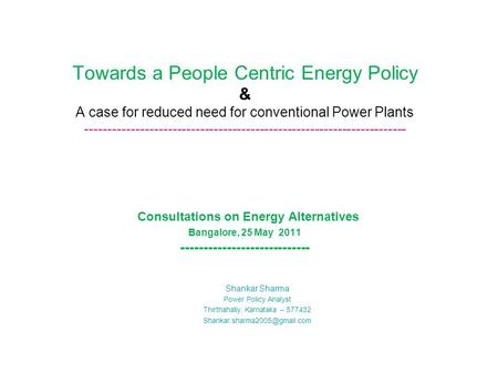 Towards a People Centric Energy Policy & A case for reduced need for conventional <strong>Power</strong> <strong>Plants</strong> ----------------------------------------------------------------------