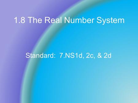 1.8 The Real Number System Standard: 7.NS1d, 2c, & 2d.