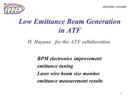 1 H. Hayano for the ATF collaboration Low Emittance Beam Generation in ATF H. Hayano for the ATF collaboration BPM electronics improvement emittance tuning.