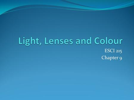 "ESCI 215 Chapter 9 Theories of Light In ancient times it was believed that an object ""sent"" a small image of itself to a person's eye so we could see."