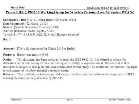 Doc.: IEEE 802. 15-15-0264-00-004s Submission March 2015 Shoichi Kitazawa, ATRSlide 1 Project: IEEE P802.15 Working Group for Wireless Personal Area Networks.