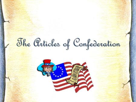 The Articles of Confederation. The Articles: powers to Congress 1.make war and peace (sending/receiving ambassadors and making treaties), 2.raise an army.