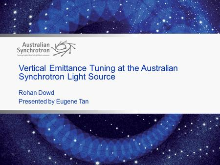 Vertical Emittance Tuning at the Australian Synchrotron Light Source Rohan Dowd Presented by Eugene Tan.