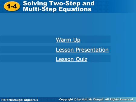 Holt McDougal Algebra 1 1-4 Solving Two-Step and Multi-Step Equations 1-4 Solving Two-Step and Multi-Step Equations Holt Algebra 1 Warm Up Warm Up Lesson.